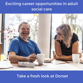 Take a fresh look at Dorset. Exciting opportunities in adult social care.